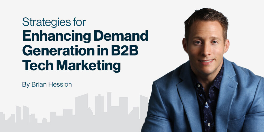 Strategies For Enhancing Demand Generation In B2B Tech Marketing